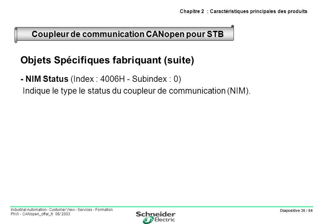 Diapositive 36 / 64 Industrial Automation - Custumer View - Services - Formation PhW - CANopen_offer_fr 06/ 2003 Objets Spécifiques fabriquant (suite)