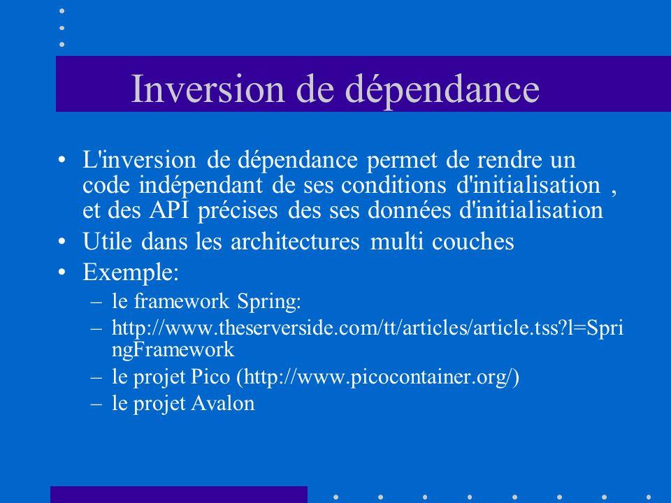 Inversion de dépendance L'inversion de dépendance permet de rendre un code indépendant de ses conditions d'initialisation, et des API précises des ses