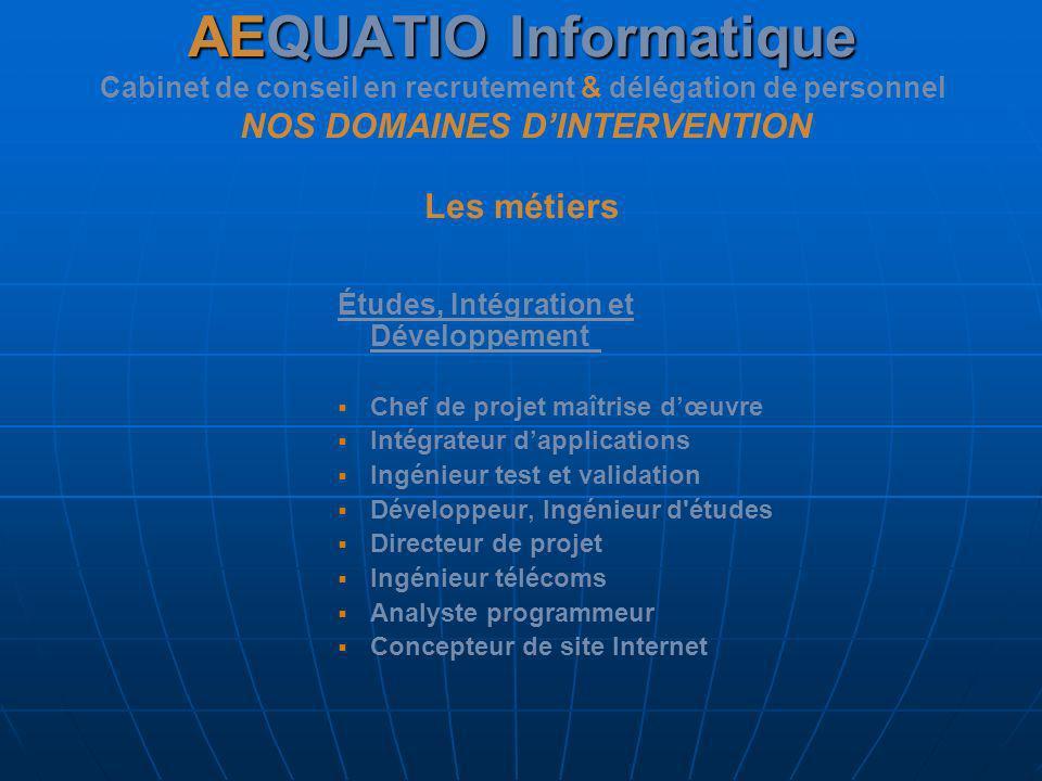 AEQUATIO Informatique AEQUATIO Informatique Cabinet de conseil en recrutement & délégation de personnel NOS DOMAINES DINTERVENTION Les métiers Études,
