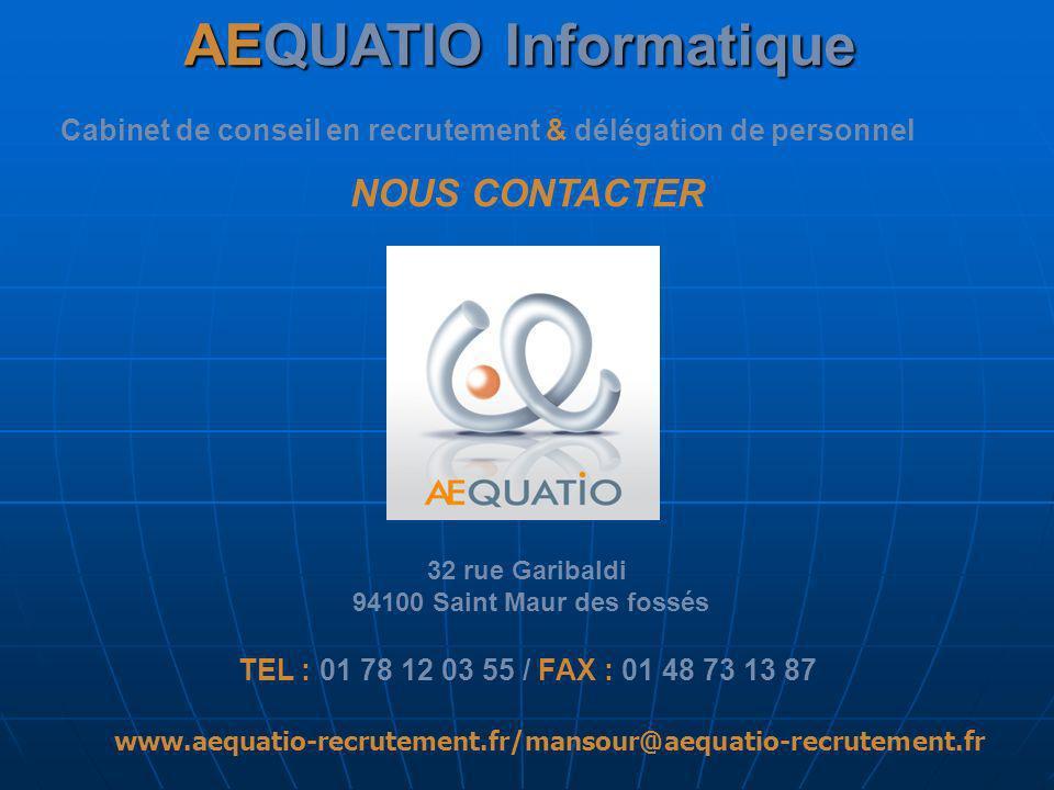 AEQUATIO Informatique Cabinet de conseil en recrutement & délégation de personnel NOUS CONTACTER 32 rue Garibaldi 94100 Saint Maur des fossés TEL : 01