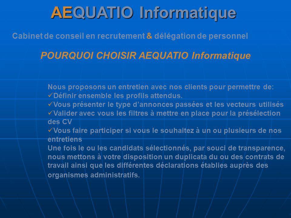 AEQUATIO Informatique Cabinet de conseil en recrutement & délégation de personnel POURQUOI CHOISIR AEQUATIO Informatique Nous proposons un entretien a