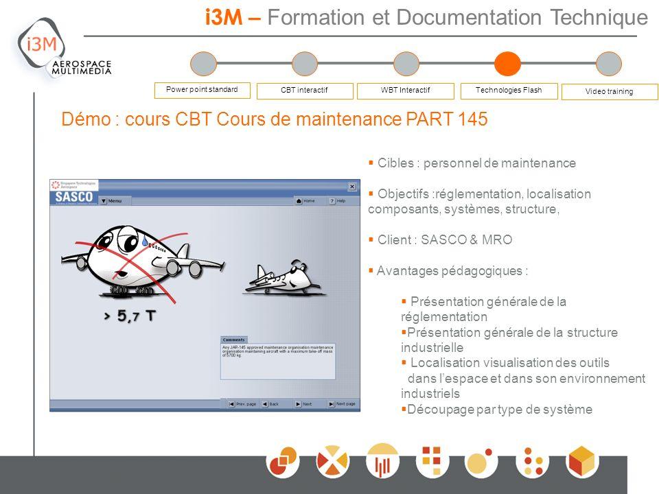 i3M – Formation et Documentation Technique Démo : cours CBT Cours de maintenance PART 145 Cibles : personnel de maintenance Objectifs :réglementation,