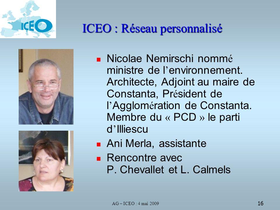 AG – ICEO : 4 mai 2009 16 ICEO : Réseau personnalisé Nicolae Nemirschi nomm é ministre de l environnement.