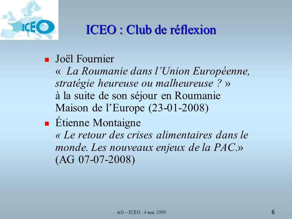 AG – ICEO : 4 mai 2009 6 ICEO : Club de réflexion Joël Fournier « La Roumanie dans lUnion Européenne, stratégie heureuse ou malheureuse .