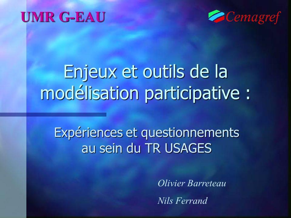 Enjeux et outils de la modélisation participative : Expériences et questionnements au sein du TR USAGES UMR G-EAU Olivier Barreteau Nils Ferrand