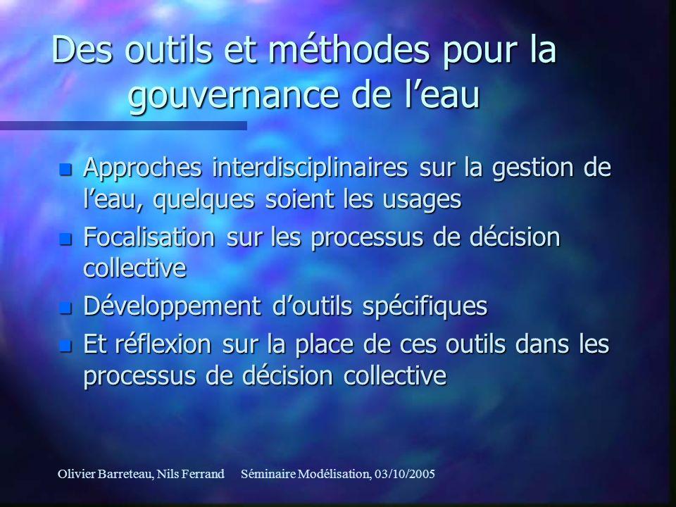 Olivier Barreteau, Nils FerrandSéminaire Modélisation, 03/10/2005 Des outils et méthodes pour la gouvernance de leau n Approches interdisciplinaires s