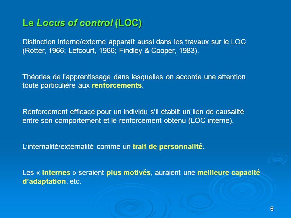 6 Le Locus of control (LOC) Distinction interne/externe apparaît aussi dans les travaux sur le LOC (Rotter, 1966; Lefcourt, 1966; Findley & Cooper, 19