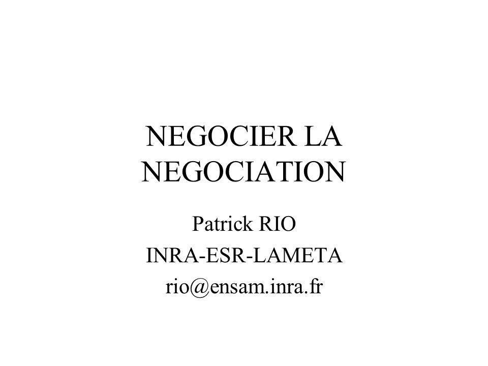 NEGOCIER LA NEGOCIATION Patrick RIO INRA-ESR-LAMETA rio@ensam.inra.fr