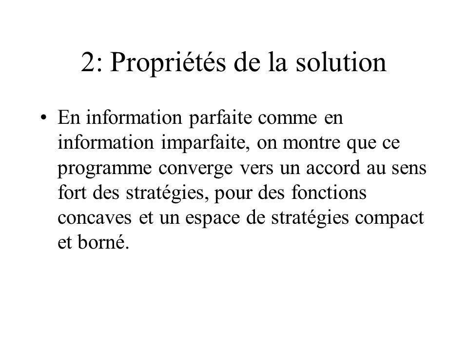 2: Propriétés de la solution En information parfaite comme en information imparfaite, on montre que ce programme converge vers un accord au sens fort
