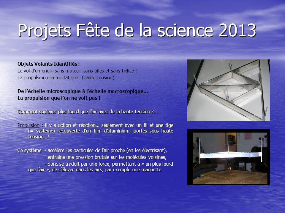 Projets Fête de la science 2013 Objets Volants Identifiés : Le vol dun engin,sans moteur, sans ailes et sans hélice ! La propulsion électrostatique…(h