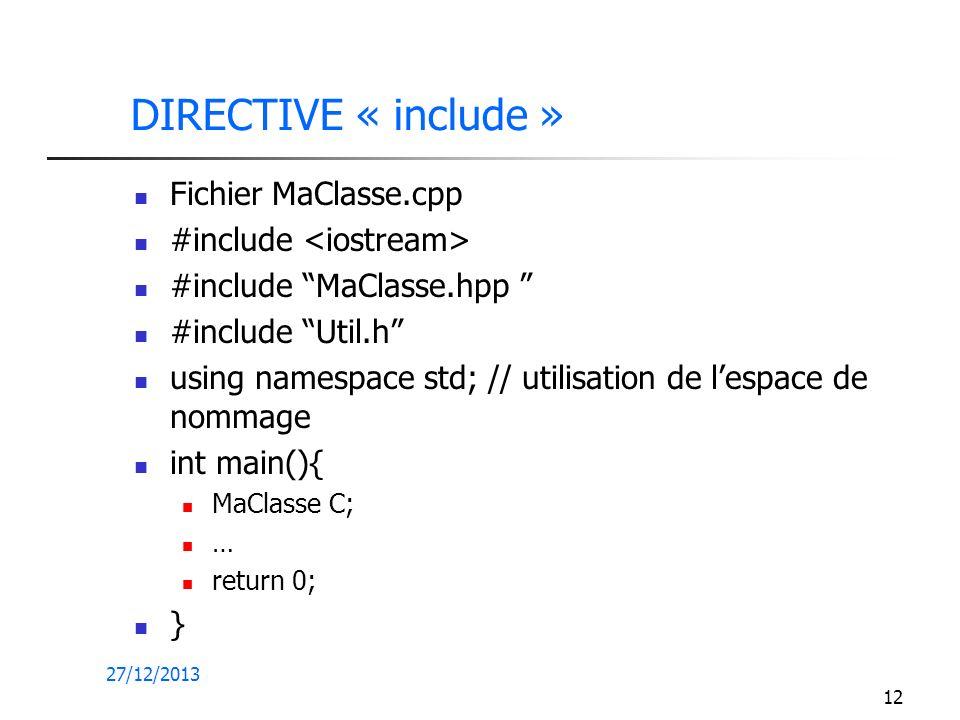 27/12/2013 12 DIRECTIVE « include » Fichier MaClasse.cpp #include #include MaClasse.hpp #include Util.h using namespace std; // utilisation de lespace