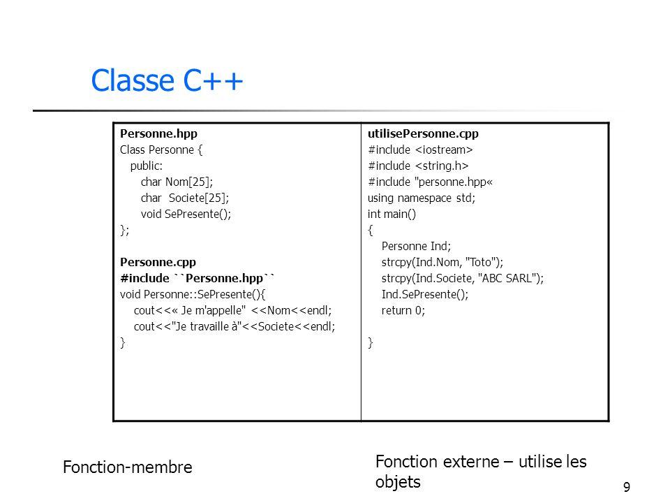9 Classe C++ Personne.hpp Class Personne { public: char Nom[25]; char Societe[25]; void SePresente(); }; Personne.cpp #include ``Personne.hpp`` void P