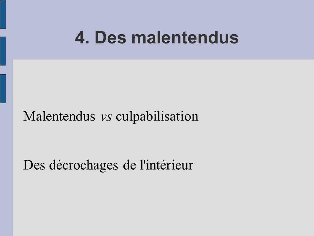 4. Des malentendus Malentendus vs culpabilisation Des décrochages de l'intérieur