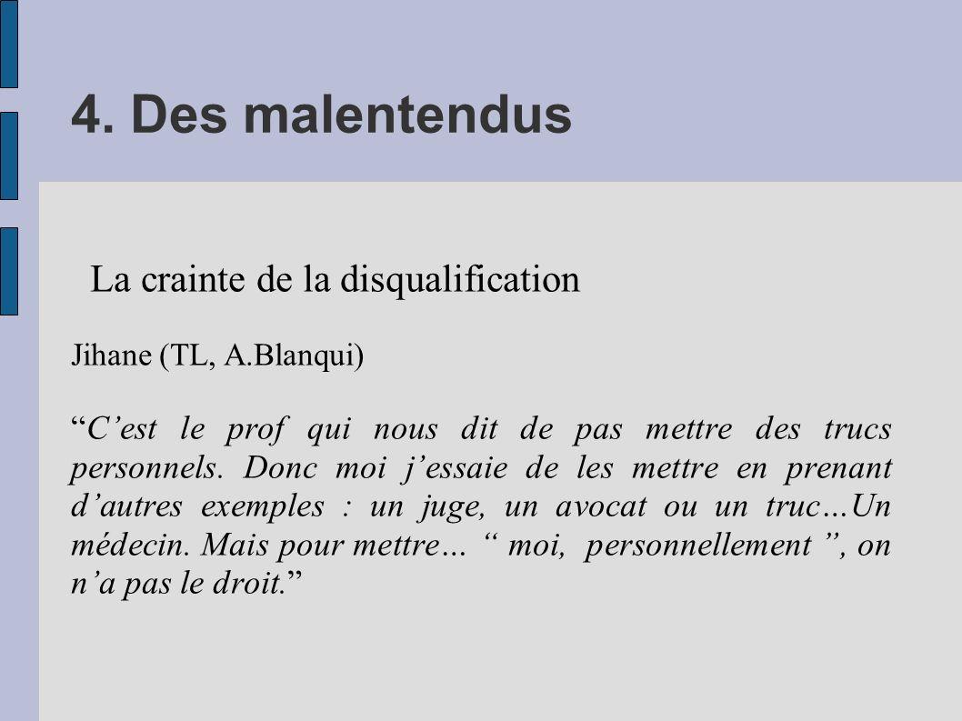 4. Des malentendus La crainte de la disqualification Jihane (TL, A.Blanqui) Cest le prof qui nous dit de pas mettre des trucs personnels. Donc moi jes
