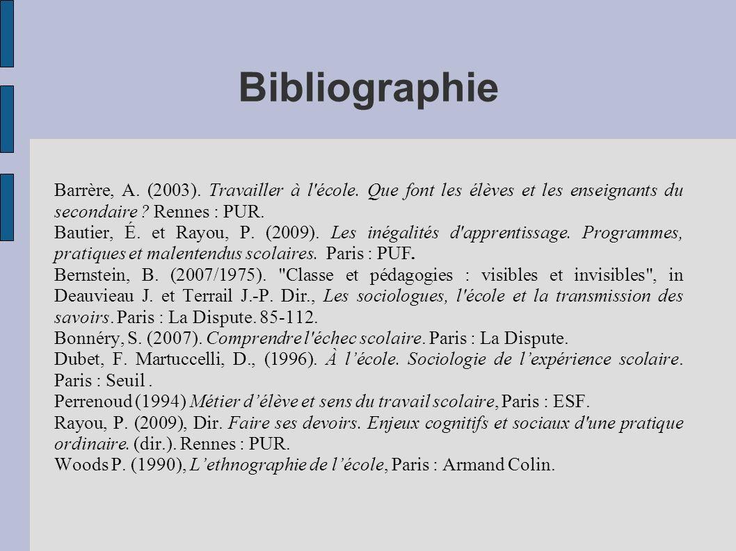 Bibliographie Barrère, A. (2003). Travailler à l'école. Que font les élèves et les enseignants du secondaire ? Rennes : PUR. Bautier, É. et Rayou, P.