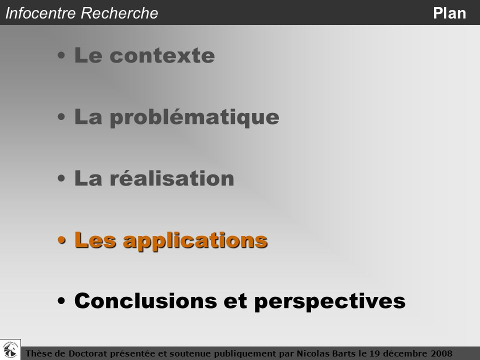 Thèse de Doctorat présentée et soutenue publiquement par Nicolas Barts le 19 décembre 200819 Infocentre Recherche Plan Le contexte La problématique La