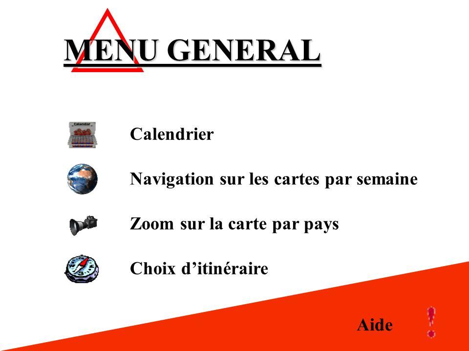 Aide MENU GENERAL Calendrier Navigation sur les cartes par semaine Choix ditinéraire Zoom sur la carte par pays