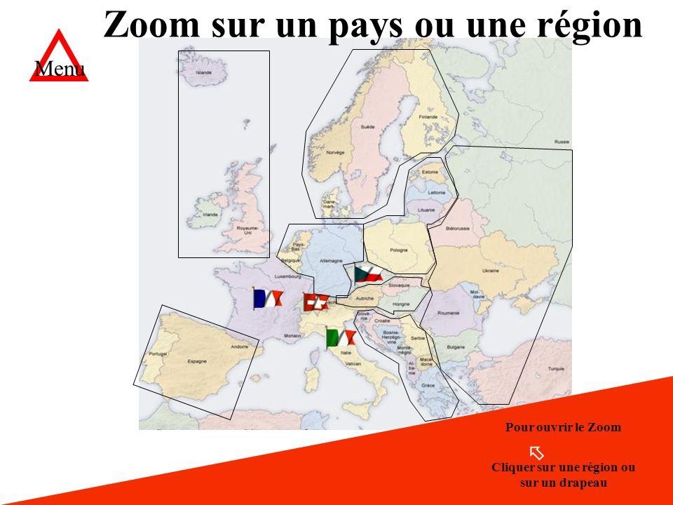 Zoom sur un pays ou sur une région Pour ouvrir le Zoom Zoom sur un pays ou une région Cliquer sur une région ou sur un drapeau Menu
