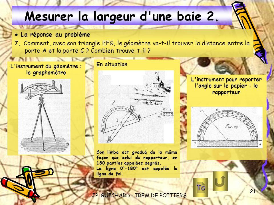 JP. GUICHARD - IREM DE POITIERS 21 Mesurer la largeur d'une baie 2. La réponse au problème 7. Comment, avec son triangle EFG, le géomètre va-t-il trou