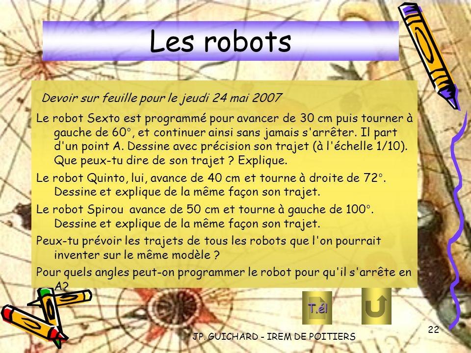 JP. GUICHARD - IREM DE POITIERS 22 Les robots Devoir sur feuille pour le jeudi 24 mai 2007 Le robot Sexto est programmé pour avancer de 30 cm puis tou