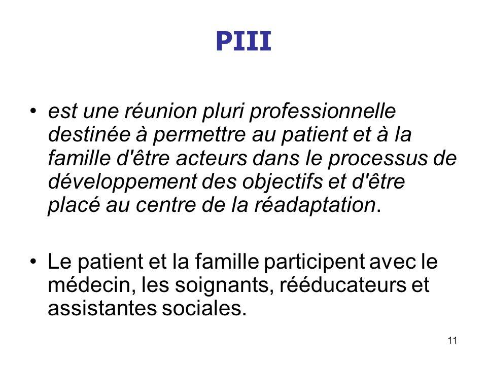 11 PIII est une réunion pluri professionnelle destinée à permettre au patient et à la famille d'être acteurs dans le processus de développement des ob
