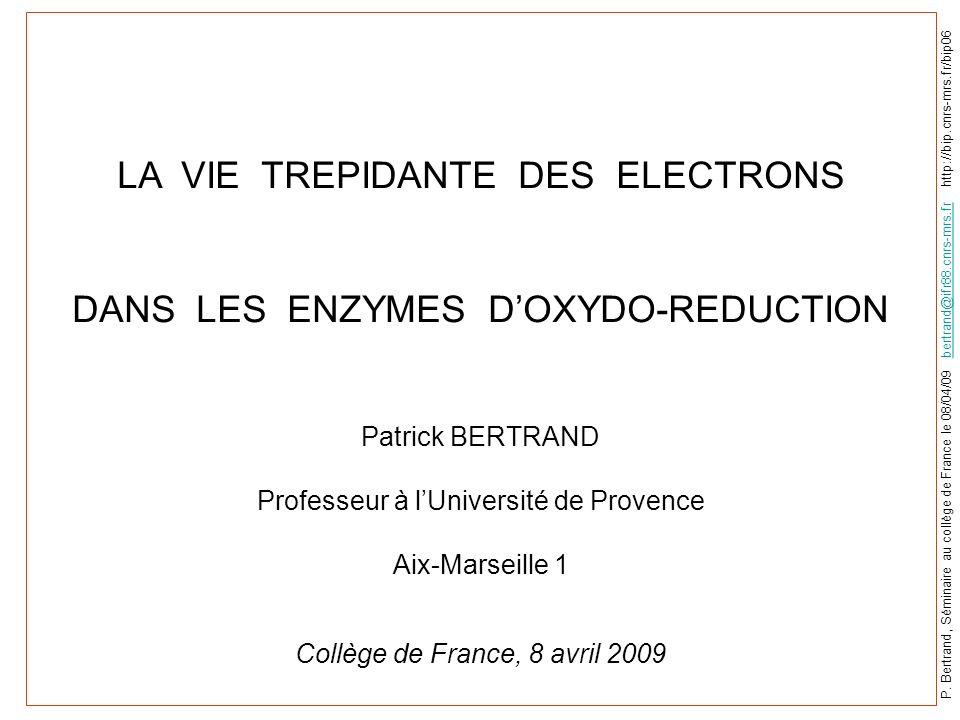 LA VIE TREPIDANTE DES ELECTRONS DANS LES ENZYMES DOXYDO-REDUCTION Patrick BERTRAND Professeur à lUniversité de Provence Aix-Marseille 1 Collège de Fra