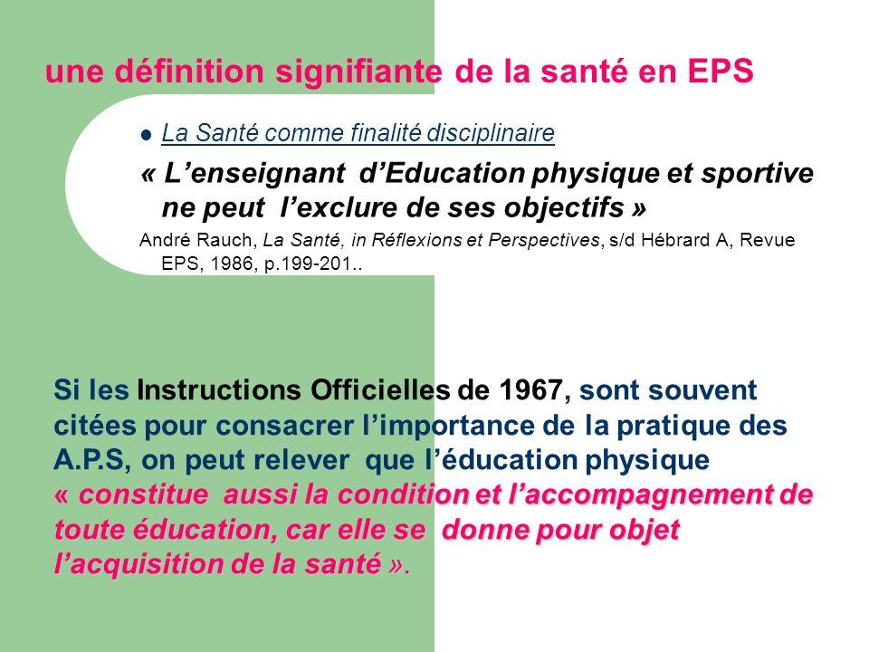 une définition signifiante de la santé en EPS La Santé comme finalité disciplinaire « Lenseignant dEducation physique et sportive ne peut lexclure de