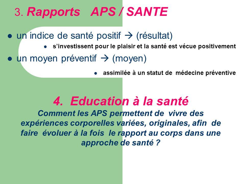 3. Rapports APS / SANTE un indice de santé positif (résultat) sinvestissent pour le plaisir et la santé est vécue positivement un moyen préventif (moy