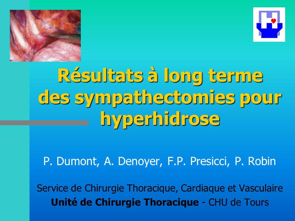 Résultats à long terme des sympathectomies pour hyperhidrose P. Dumont, A. Denoyer, F.P. Presicci, P. Robin Service de Chirurgie Thoracique, Cardiaque