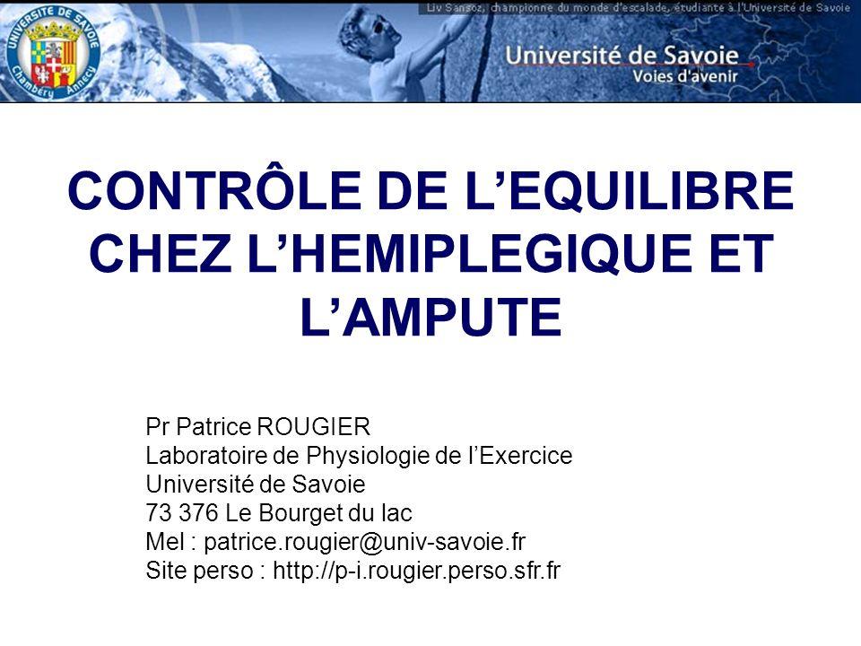 CONTRÔLE DE LEQUILIBRE CHEZ LHEMIPLEGIQUE ET LAMPUTE Pr Patrice ROUGIER Laboratoire de Physiologie de lExercice Université de Savoie 73 376 Le Bourget