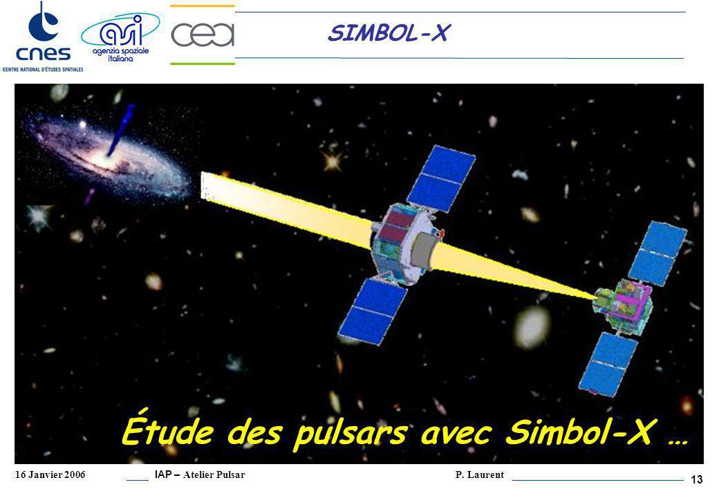 IAP – Atelier Pulsar P. Laurent 16 Janvier 2006 13 SIMBOL-X Étude des pulsars avec Simbol-X …