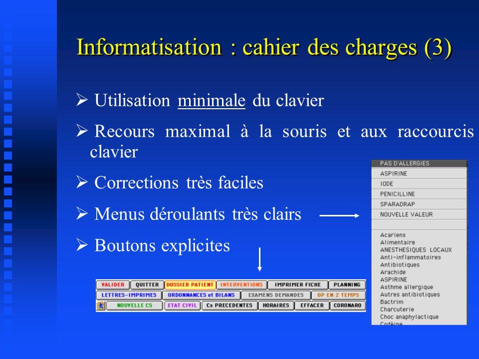 Informatisation : cahier des charges (2) Rapidité et fluidité Rapidité et fluidité dutilisation aide ( linformatique doit être une aide pas un boulet
