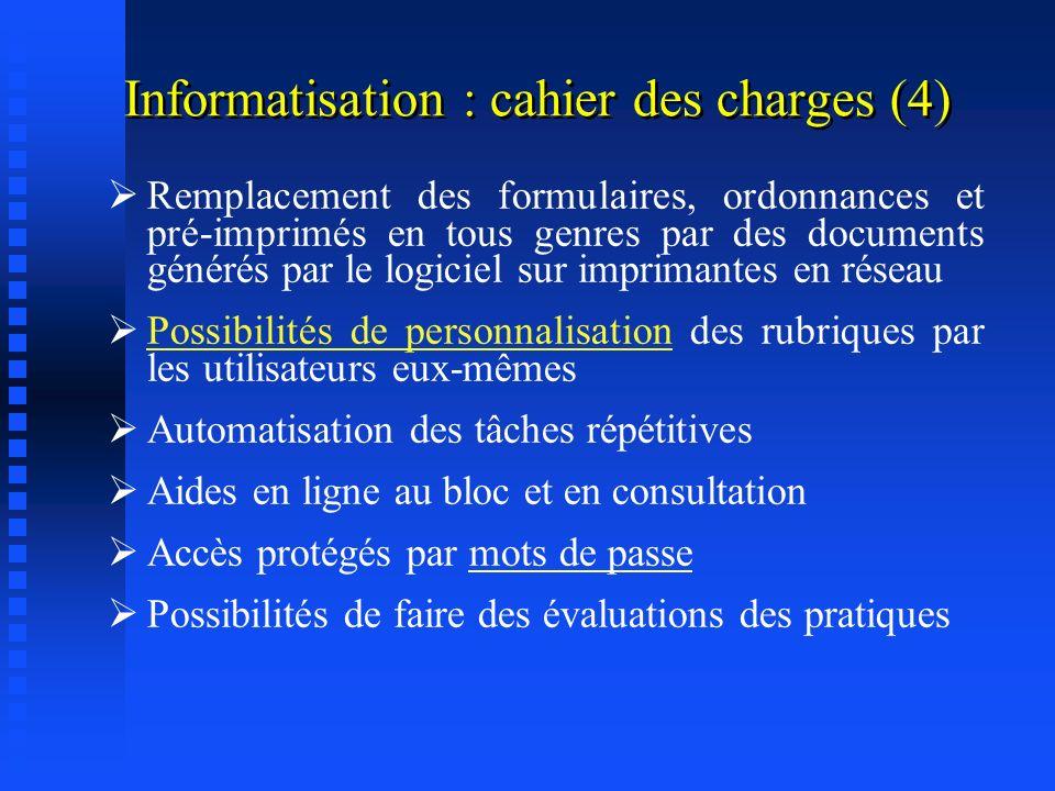 Informatisation : cahier des charges (3) Utilisation minimale du clavier Recours maximal à la souris et aux raccourcis clavier Corrections très facile