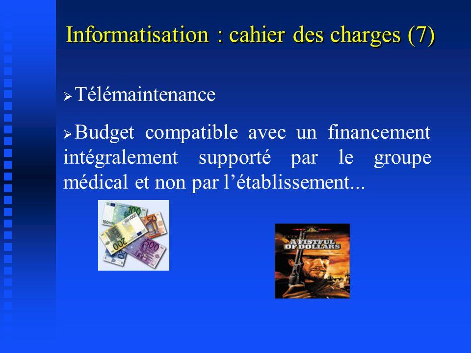 Informatisation : cahier des charges (6) Fiabilité saisie certaines rubriques sont rendues obligatoires refus de valeurs aberrantes des données chiffr