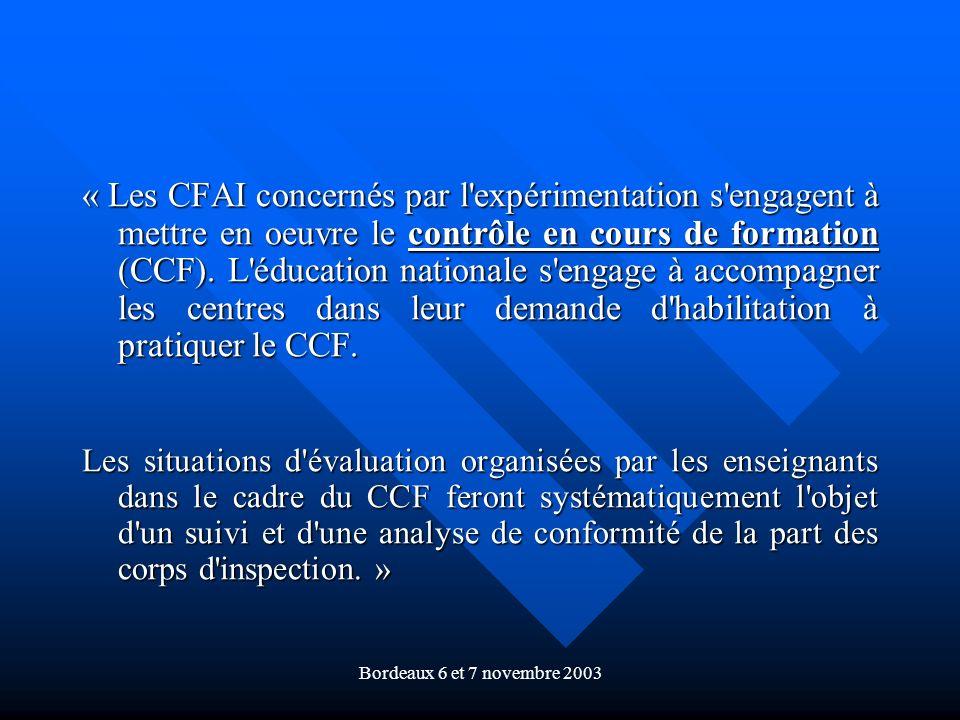 Bordeaux 6 et 7 novembre 2003 « Les CFAI concernés par l expérimentation s engagent à mettre en oeuvre le contrôle en cours de formation (CCF).