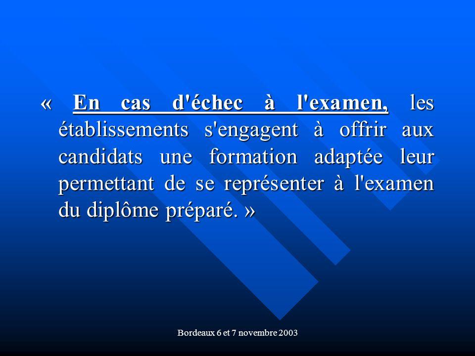 Bordeaux 6 et 7 novembre 2003 « En cas d'échec à l'examen, les établissements s'engagent à offrir aux candidats une formation adaptée leur permettant