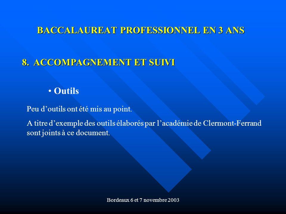 Bordeaux 6 et 7 novembre 2003 BACCALAUREAT PROFESSIONNEL EN 3 ANS 8. ACCOMPAGNEMENT ET SUIVI Outils Peu doutils ont été mis au point. A titre dexemple