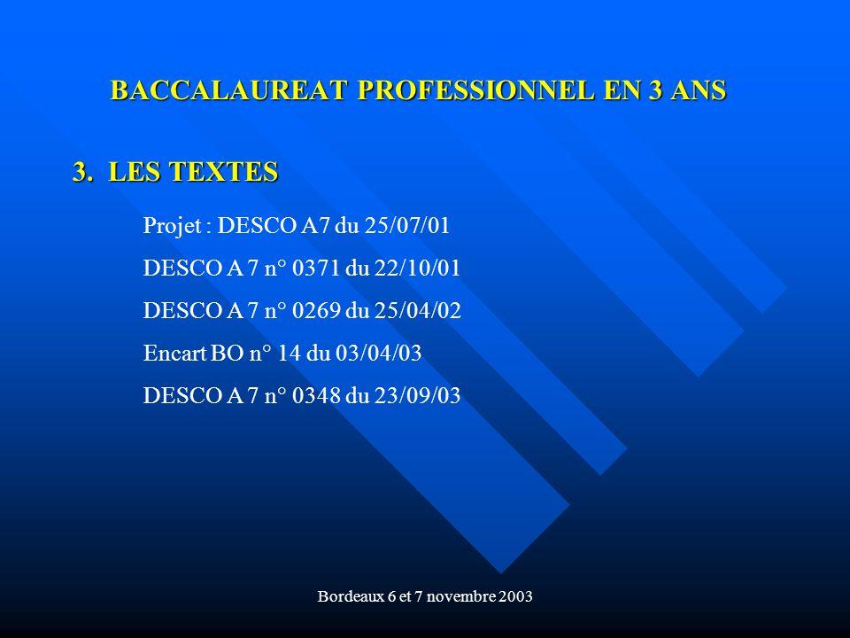 Bordeaux 6 et 7 novembre 2003 BACCALAUREAT PROFESSIONNEL EN 3 ANS 3. LES TEXTES Projet : DESCO A7 du 25/07/01 DESCO A 7 n° 0371 du 22/10/01 DESCO A 7