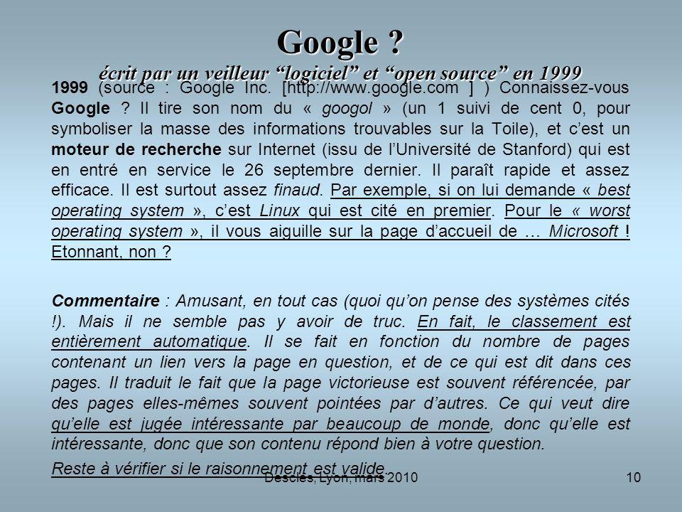 Desclés, Lyon, mars 201010 Google ? écrit par un veilleur logiciel et open source en 1999 1999 (source : Google Inc. [http://www.google.com ] ) Connai