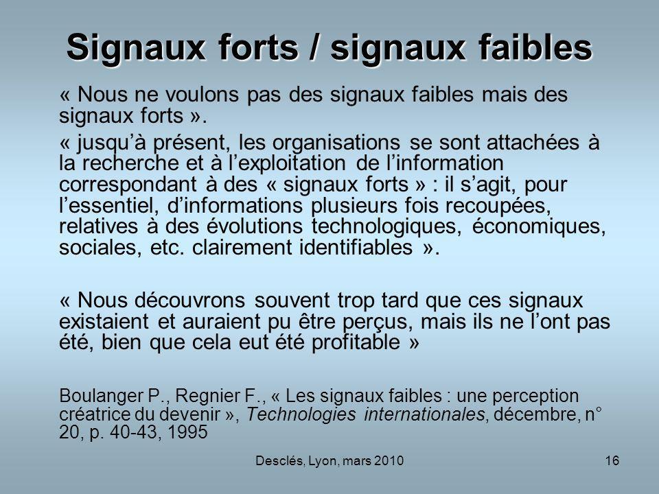 Desclés, Lyon, mars 201016 Signaux forts / signaux faibles « Nous ne voulons pas des signaux faibles mais des signaux forts ». « jusquà présent, les o