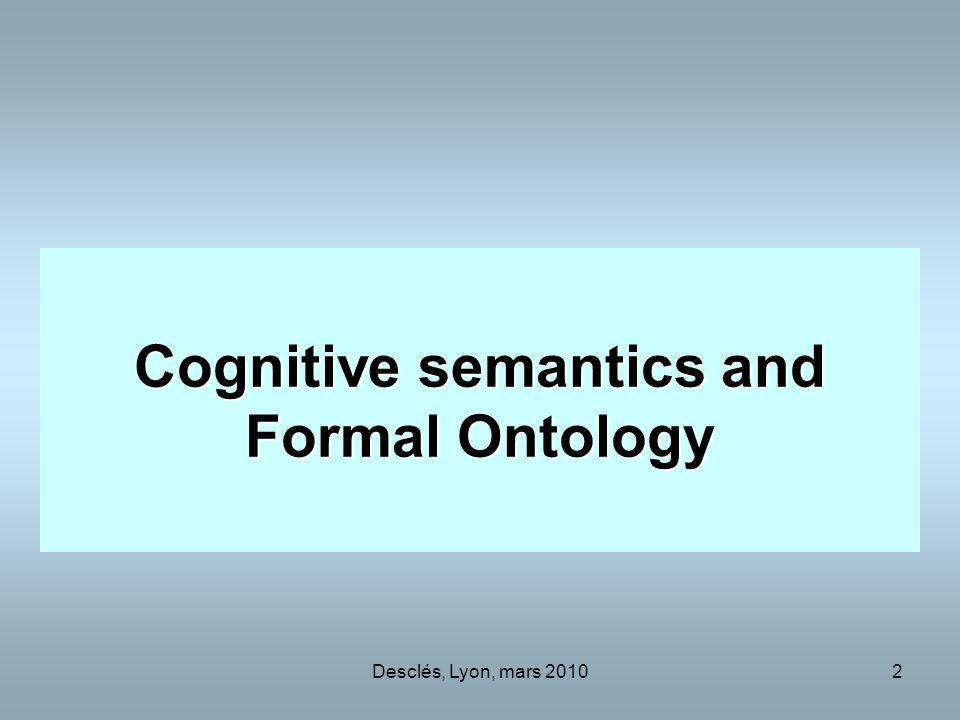 Desclés, Lyon, mars 20102 Cognitive semantics and Formal Ontology