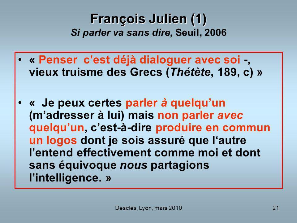 Desclés, Lyon, mars 201021 François Julien (1) François Julien (1) Si parler va sans dire, Seuil, 2006 « Penser cest déjà dialoguer avec soi -, vieux