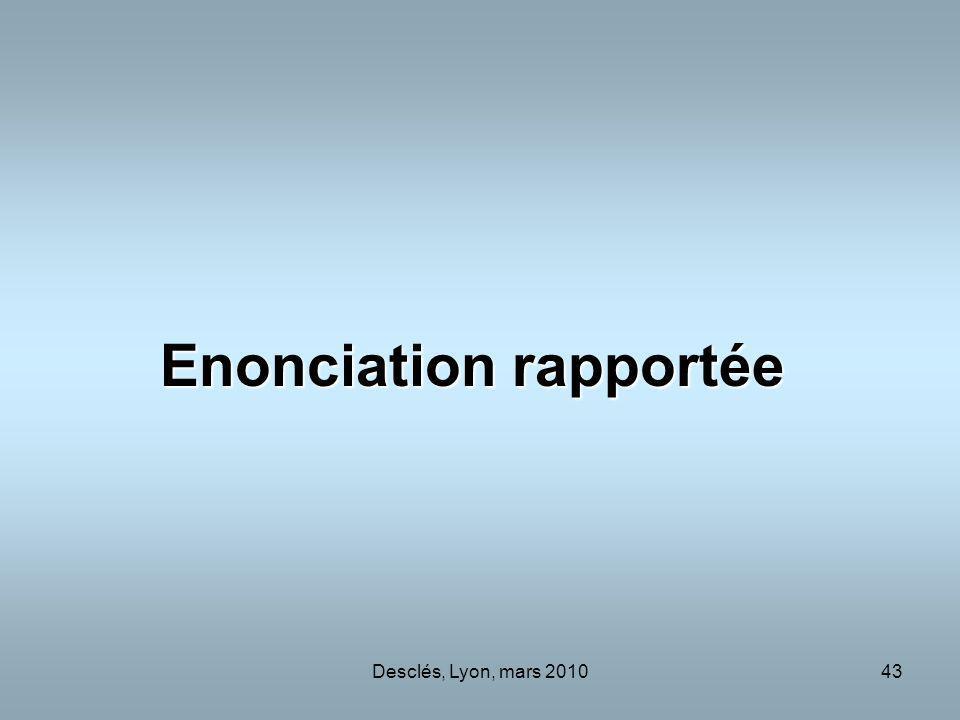 Desclés, Lyon, mars 201043 Enonciation rapportée