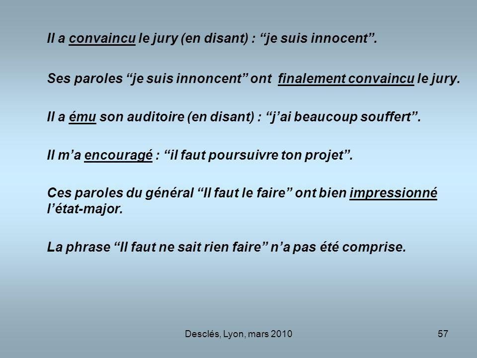 Desclés, Lyon, mars 201057 Il a convaincu le jury (en disant) : je suis innocent. Ses paroles je suis innoncent ont finalement convaincu le jury. Il a