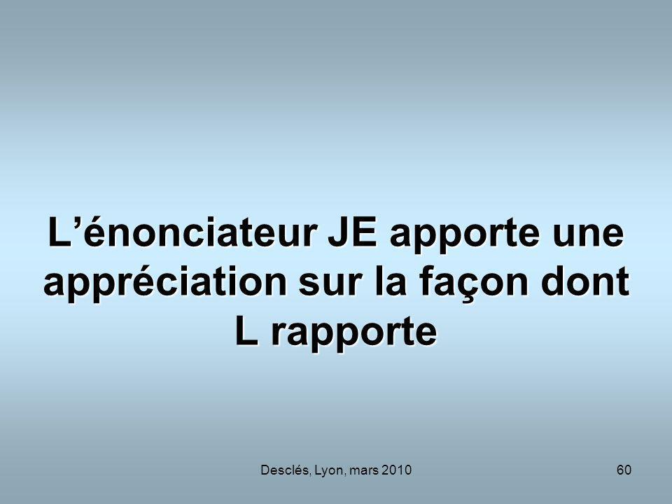 Desclés, Lyon, mars 201060 Lénonciateur JE apporte une appréciation sur la façon dont L rapporte