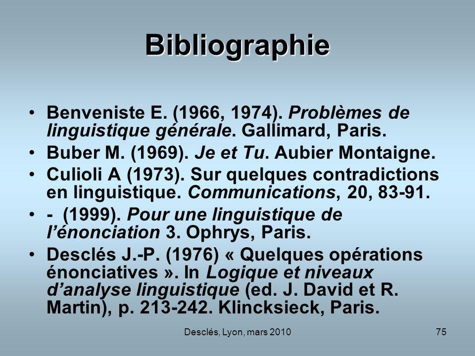Desclés, Lyon, mars 201075 Bibliographie Benveniste E. (1966, 1974). Problèmes de linguistique générale. Gallimard, Paris. Buber M. (1969). Je et Tu.