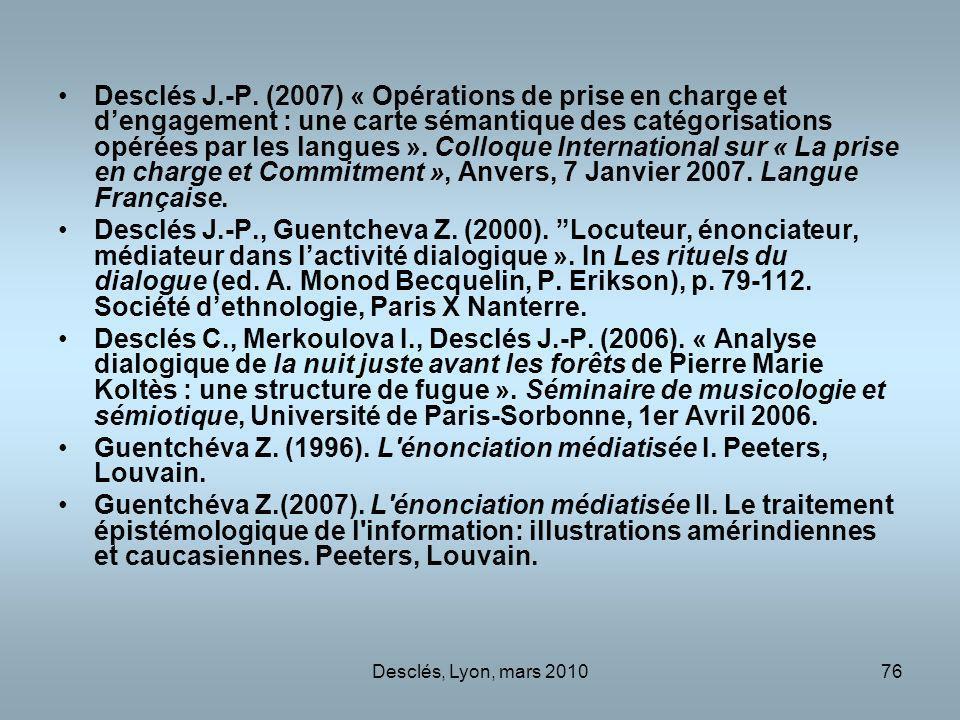 Desclés, Lyon, mars 201076 Desclés J.-P. (2007) « Opérations de prise en charge et dengagement : une carte sémantique des catégorisations opérées par