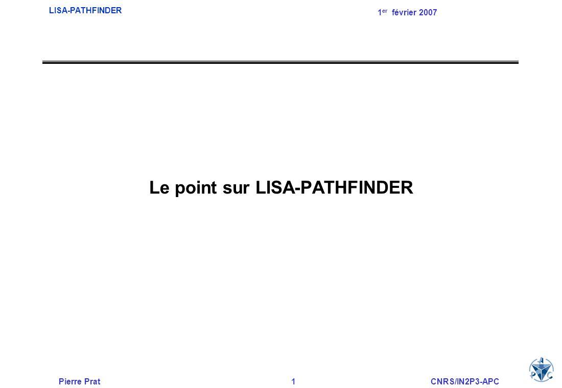 Pierre Prat12CNRS/IN2P3-APC LISA-PATHFINDER 1 er février 2007 Livraison des modèles de vol