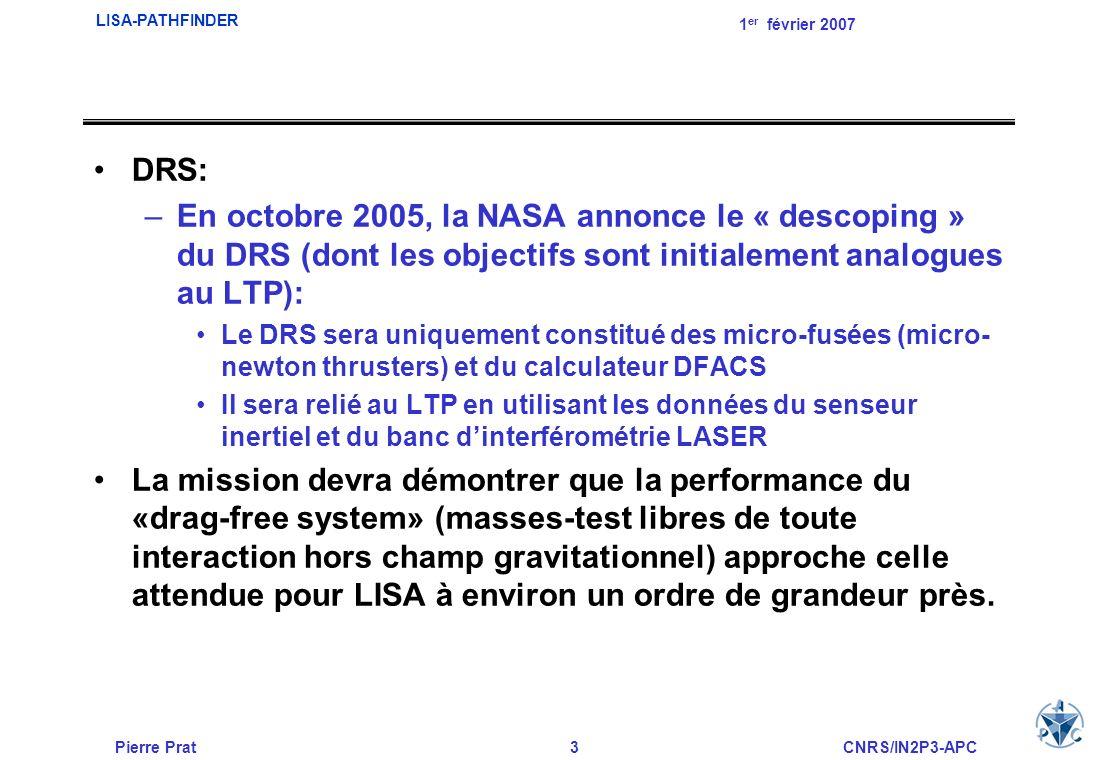 Pierre Prat3CNRS/IN2P3-APC LISA-PATHFINDER 1 er février 2007 DRS: –En octobre 2005, la NASA annonce le « descoping » du DRS (dont les objectifs sont i