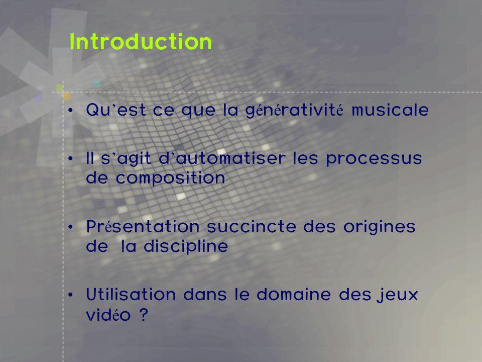 Introduction Qu est ce que la g é n é rativit é musicale Il s agit d automatiser les processus de composition Pr é sentation succincte des origines de